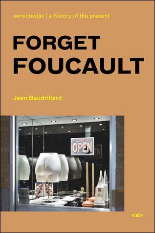 Jean Baudrillard, Forget Foucault